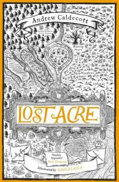 Lost acre / Andrew Caldecott ; illustrated by Sasha Laika.