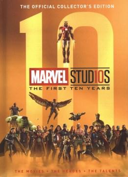 Marvel Studios : the first ten years.