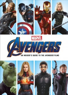 Marvel Avengers - an Insider's Guide to the Films : The Complete Avengers