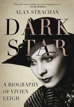 Dark star : a biography of Vivien Leigh / Alan Strachan.