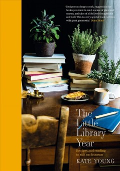 The little library year : seasonal cooking and reading Kate Young.