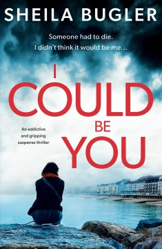 I could be you. An addictive and gripping suspense thriller Sheila Bugler.