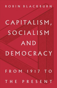 Capitalism, Socialism and Democracy : From 1917 to the Present