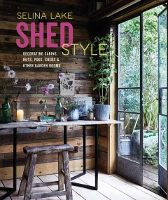 Shed Style : Decorating Cabins, Huts, Pods, Sheds & Other Garden Rooms