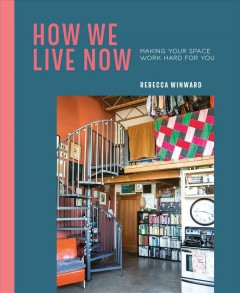 How We Live Now : Making Your Space Work Hard for You