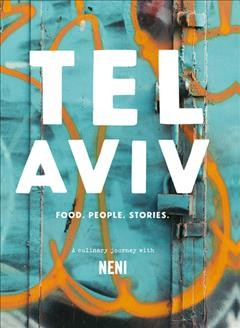 Tel Aviv : Food, People, Stories:  A Culinary Journey With Neni