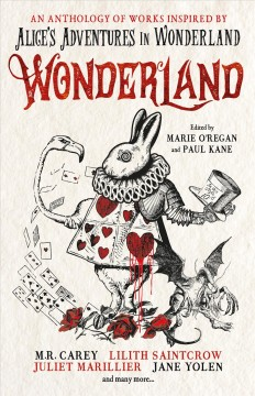 Wonderland : an anthology of works inspired by Alice's adventues in Wonderland / edited by Marie O'Regan and Paul Kane.