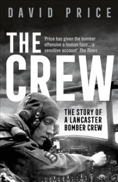 The crew : the story of a Lancaster Bomber crew David Price.