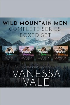Wild mountain men- complete series, boxed set [electronic resource] / Vanessa Vale.