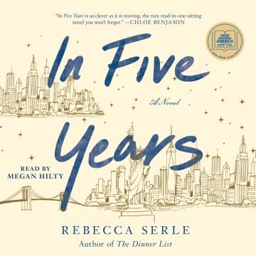 In five years [electronic resource] : a novel / Rebecca Serle, Lindsay Sagnette.
