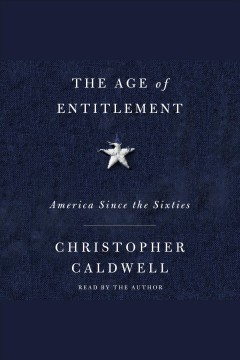 The age of entitlement [electronic resource] : America since the sixties / Christopher Caldwell.