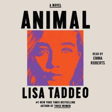 Animal [electronic resource] : a novel / Lisa Taddeo