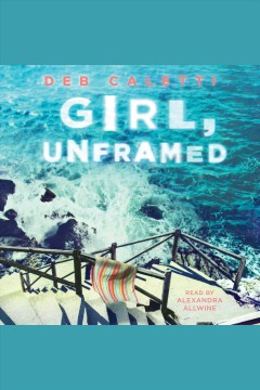 Girl, unframed [electronic resource] / by Deb Caletti.