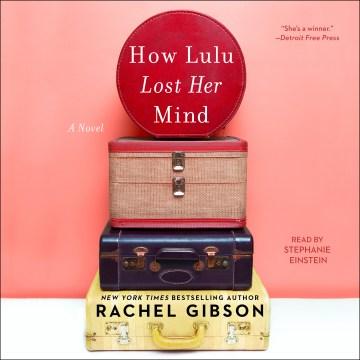 How Lulu lost her mind [electronic resource] : a novel / Rachel Gibson.