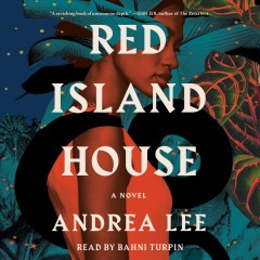Red Island House [electronic resource] : a novel / Andrea Lee.