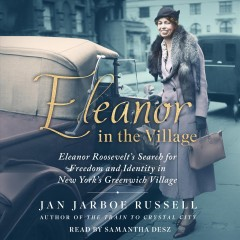 Eleanor in the village [electronic resource] : Eleanor Roosevelt's search for freedom and identity in New York's Greenwich Village / Jan Jarboe Russell.