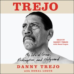 Trejo [electronic resource] : my life of crime, redemption, and Hollywood / Danny Trejo with Donal Logue.