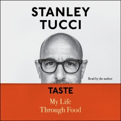 Taste [electronic resource] : my life through food / Stanley Tucci.