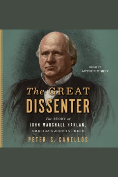 The great dissenter [electronic resource] : the story of John Marshall Harlan, America's judicial hero / Peter S. Canellos.