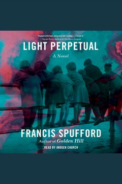 Light perpetual [electronic resource] : A Novel / Francis Spufford