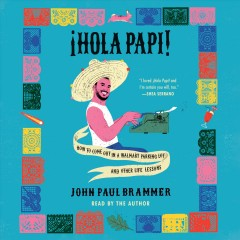 Hola papi [electronic resource] : how to come out in a Walmart parking lot and other life lessons/ John Paul Brammer