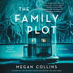 The family plot [electronic resource] : a novel / Megan Collins.