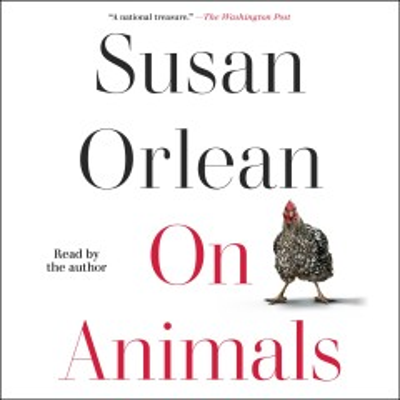 On animals [electronic resource] / Susan Orlean