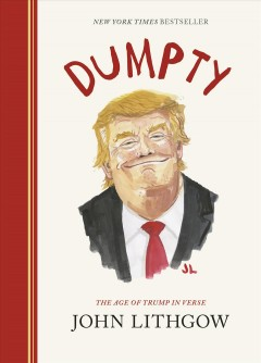 Dumpty : the age of Trump in verse John Lithgow.