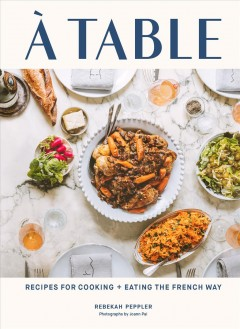 À table : recipes for cooking + eating the French way