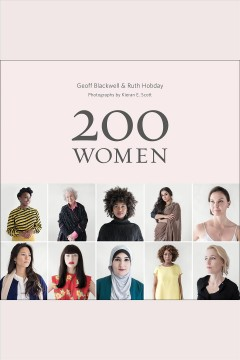 200 women [electronic resource] : who will change the way you see the world / created by Geoff Blackwell & Ruth Hobday ; Photographs by Kieran E. Scott ; US editor: Sharon Gelman.