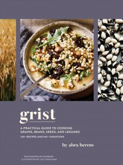 Grist : a practical guide to cooking grains, beans, seeds, and legumes