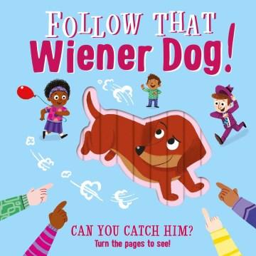 Follow That Wiener Dog!