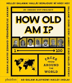 How Old Am I? : 100 Faces from Around the World