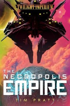 The Necropolis Empire : A Twilight Imperium Novel