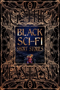 Black Sci-Fi Short Stories : Anthology of New & Classic Tales
