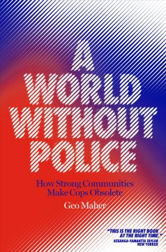 A World Without Police : How Strong Communities Make Cops Obsolete