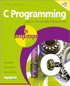 C Programming in Easy Steps : Updated for the Gnu Compiler Version 6.3.0 and Windows 10