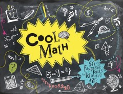 Cool Math : 50 Fantastic Facts for Kids of All Ages