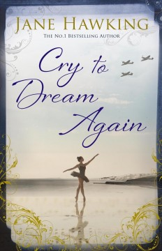 Cry to dream again : (the prequel to silent music) / Jane Hawking.