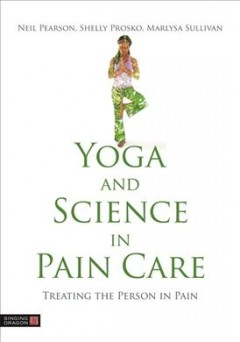 Yoga and Science in Pain Care : Treating the Person in Pain