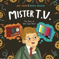 Mister T.v. : The Story of John Logie Baird