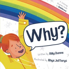 Why? : A Sciencey, Rhymey Guide to Rainbows