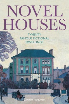 Novel Houses : Twenty Famous Fictional Dwellings