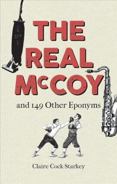 The real McCoy and 149 other eponyms / Claire Cock-Starkey.