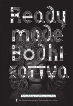 Readymade Bodhisattva : The Kaya Anthology of South Korean Science Fiction