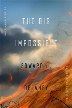 The big impossible : novellas + stories