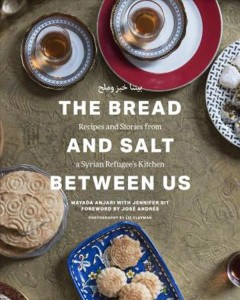 The bread and salt between us : recipes and stories from a Syrian refugee's kitchen / Mayada Anjari with Jennifer Sit ; foreword by José Andrés ; photography by Liz Clayman.