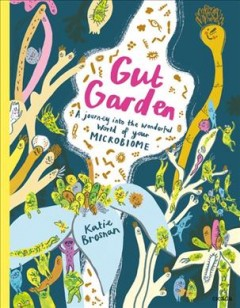Gut Garden : A Journey into the Wonderful World of Your Microbiome
