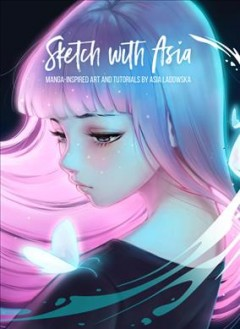 Sketch With Asia : Manga-inspired Art and Tutorials by Asia Ladowska