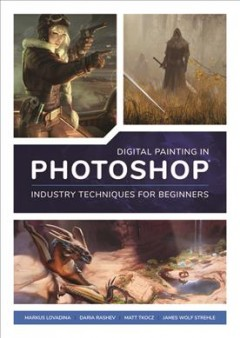 Digital Painting in Photoshop : Industry Techniques for Beginners